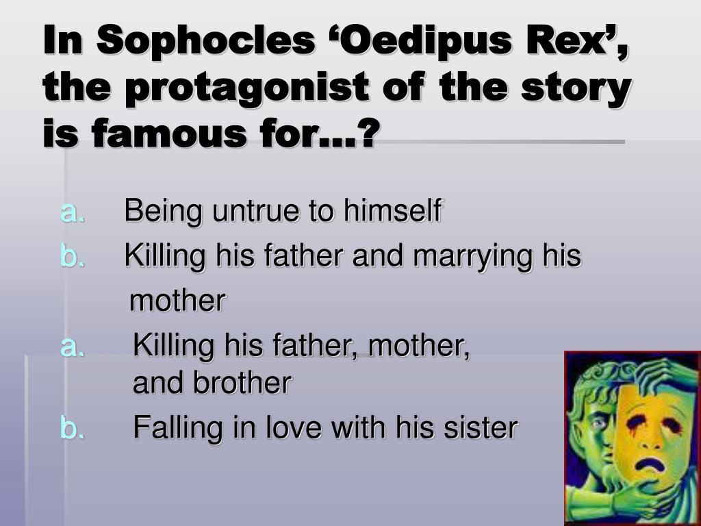 In Sophocles 'Oedipus Rex', the protagonist of the story is famous for…?