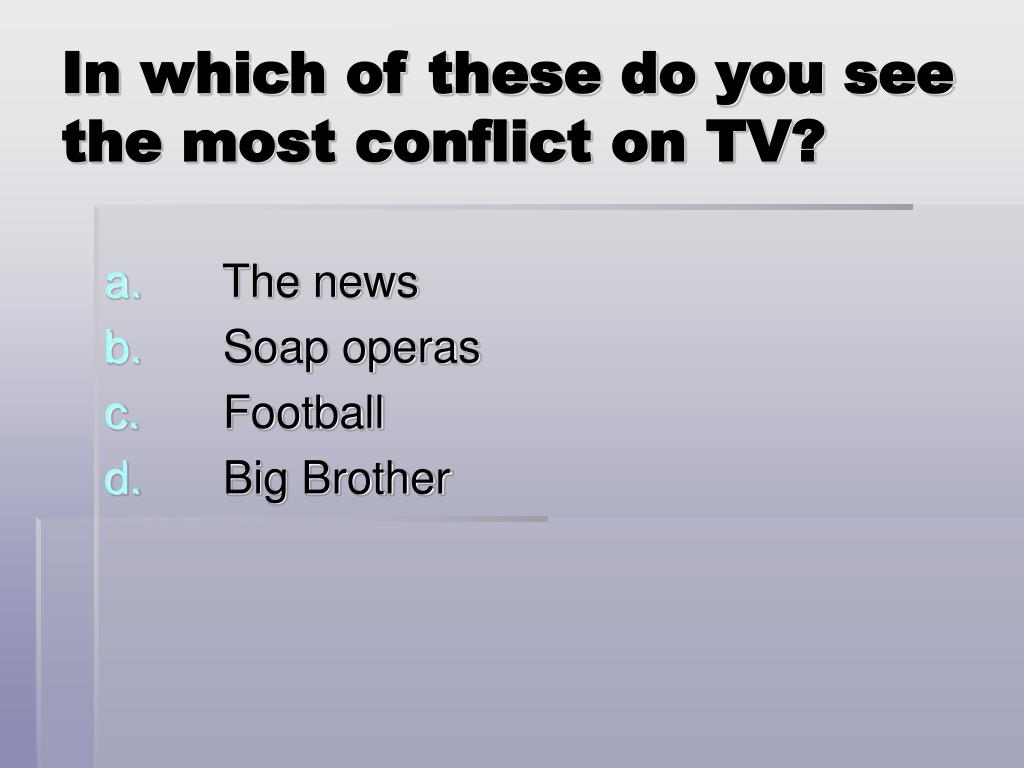 In which of these do you see the most conflict on TV?