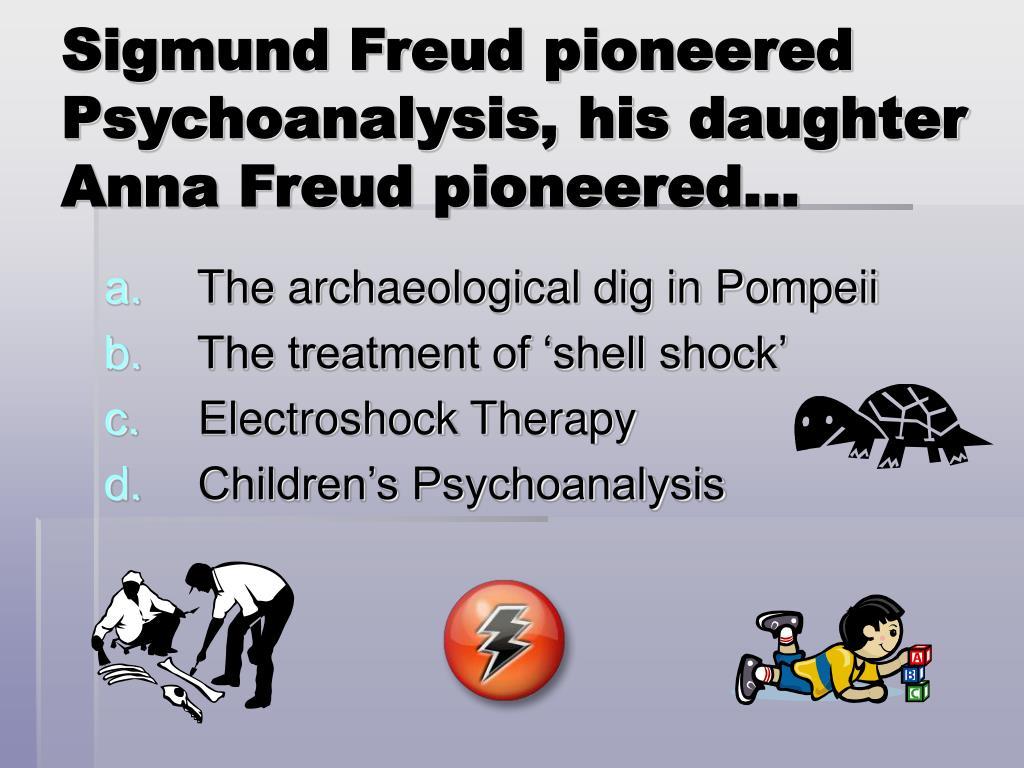 Sigmund Freud pioneered Psychoanalysis, his daughter Anna Freud pioneered…