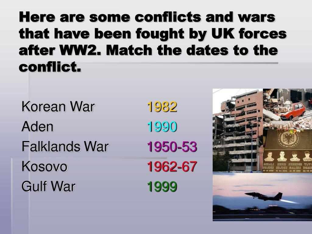 Here are some conflicts and wars that have been fought by UK forces after WW2. Match the dates to the conflict.