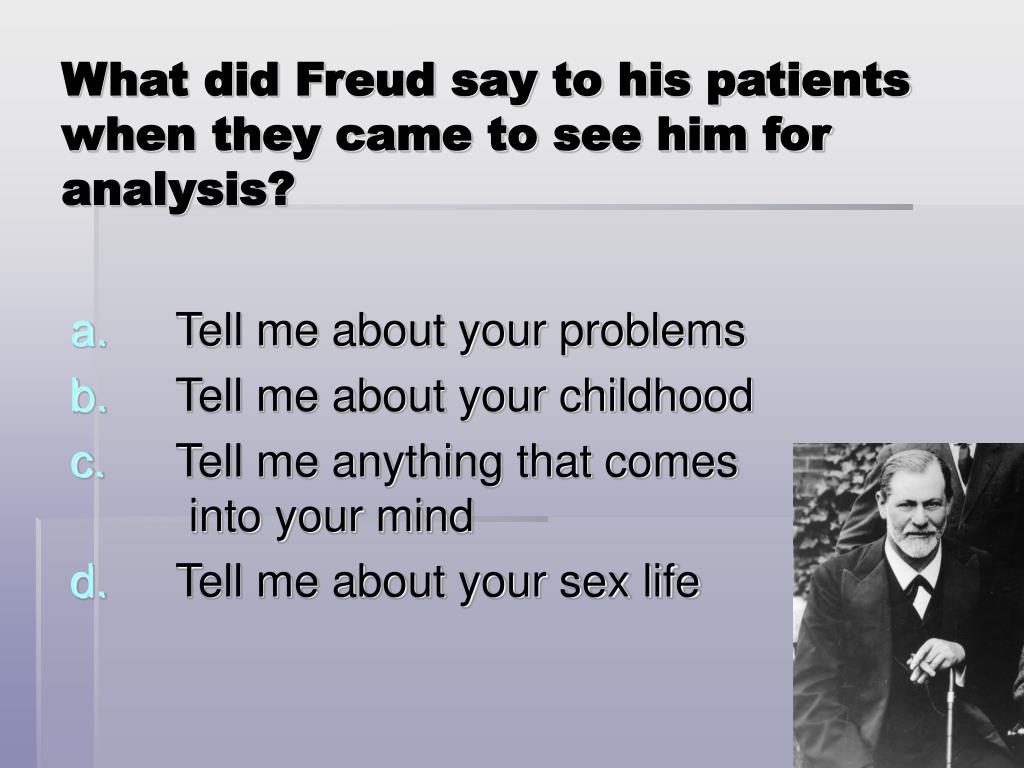 What did Freud say to his patients when they came to see him for analysis?