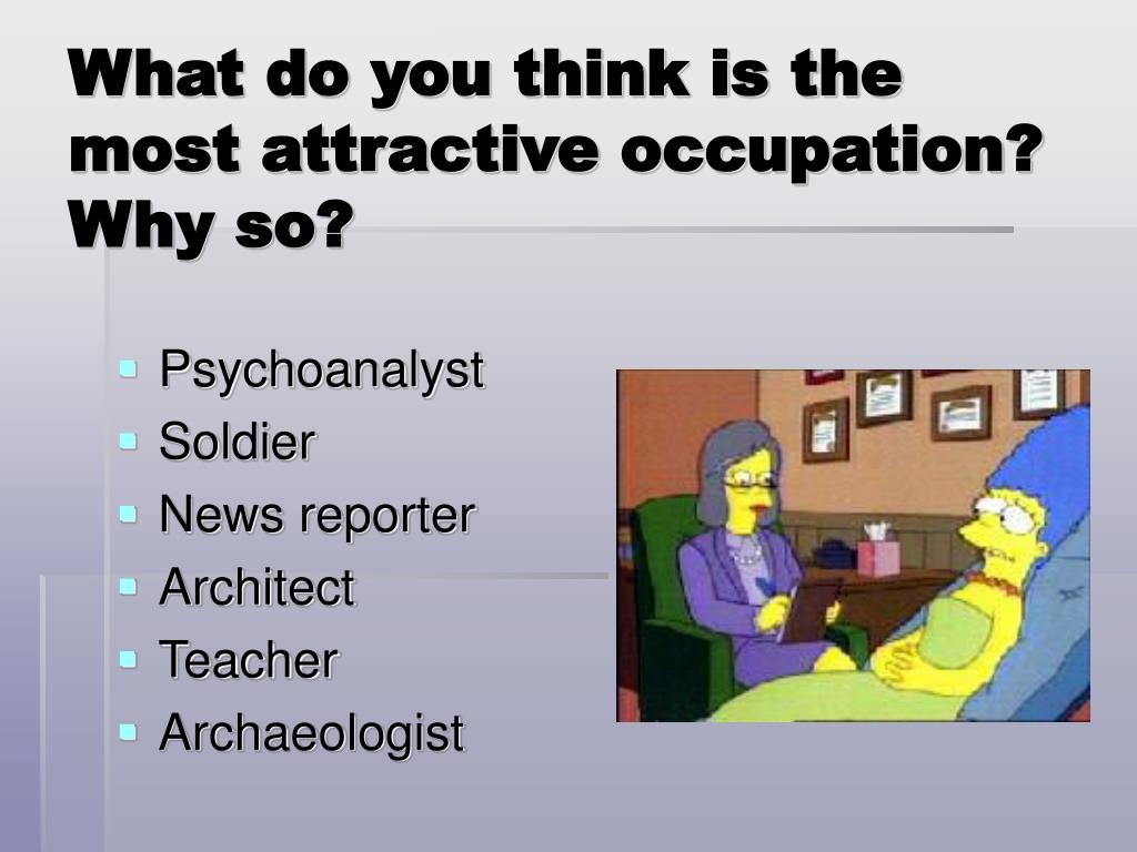 What do you think is the most attractive occupation?  Why so?