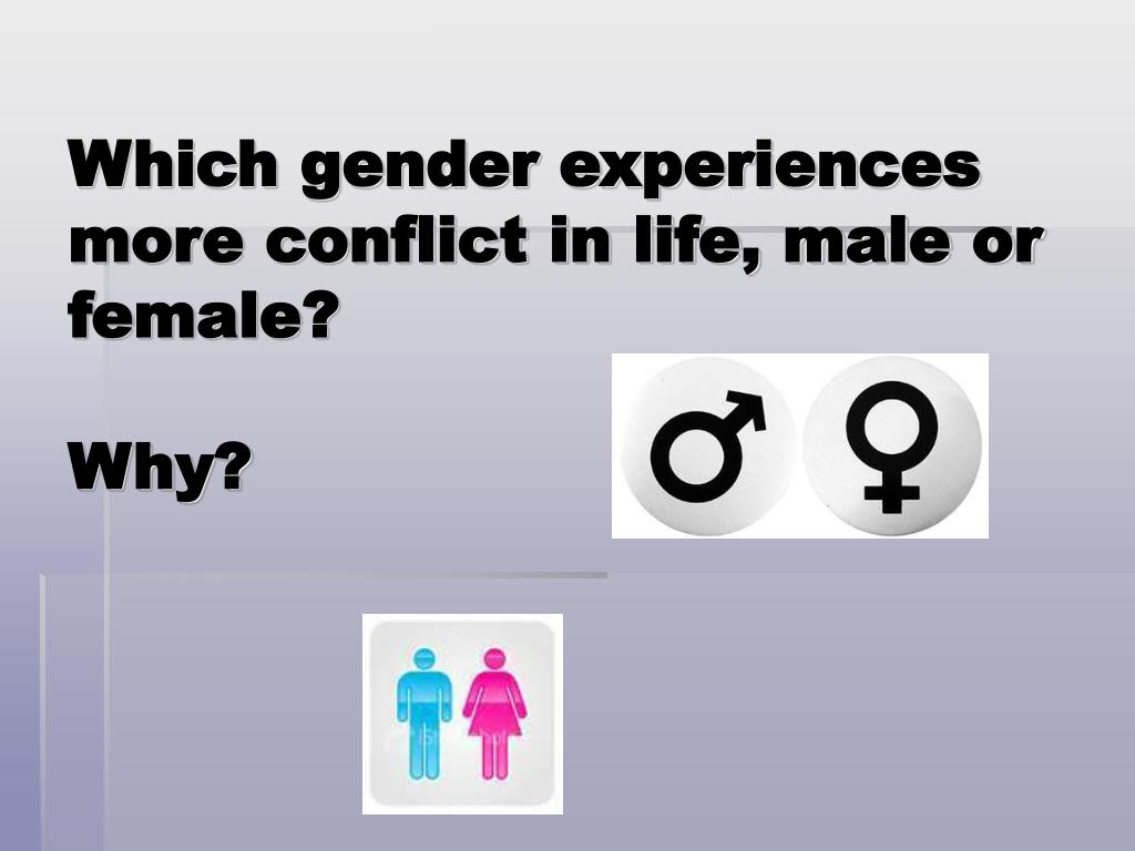 Which gender experiences more conflict in life, male or female?