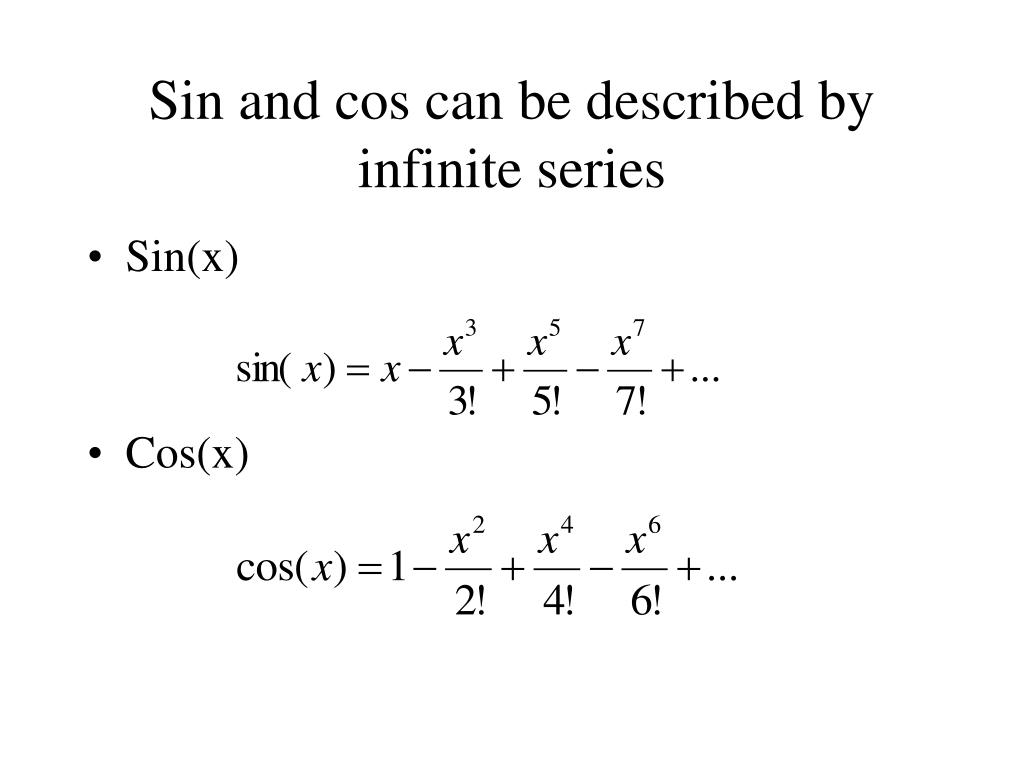 Sin and cos can be described by infinite series
