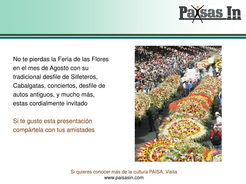 No te pierdas la Feria de las Flores en el mes de Agosto con su tradicional desfile de Silleteros, Cabalgatas, conciertos, desfile de autos antiguos, y mucho más, estas cordialmente invitado