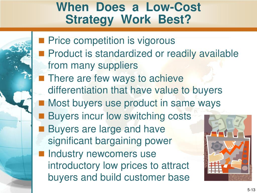 low cost strategy Being a low-cost provider is a basic business strategy it is the straightforward strategy of selling at a lower price than your competitors but even such a basic strategy comes in two different types -- the low-cost-provider strategy and the focus low-cost strategy these two strategies are appropriate for.