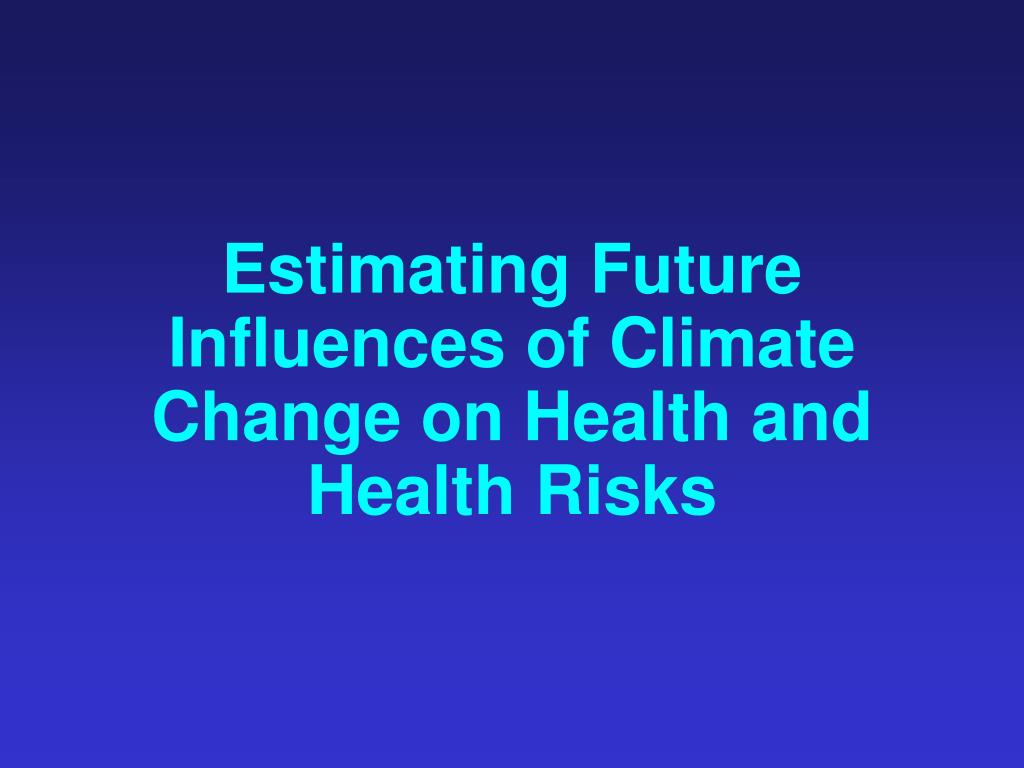 Estimating Future Influences of Climate Change on Health and Health Risks