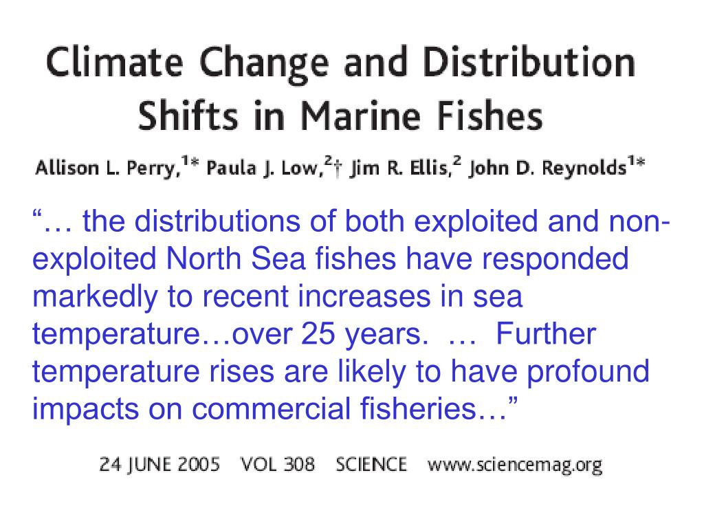 """… the distributions of both exploited and non-exploited North Sea fishes have responded markedly to recent increases in sea temperature…over 25 years.  …  Further temperature rises are likely to have profound impacts on commercial fisheries…"""