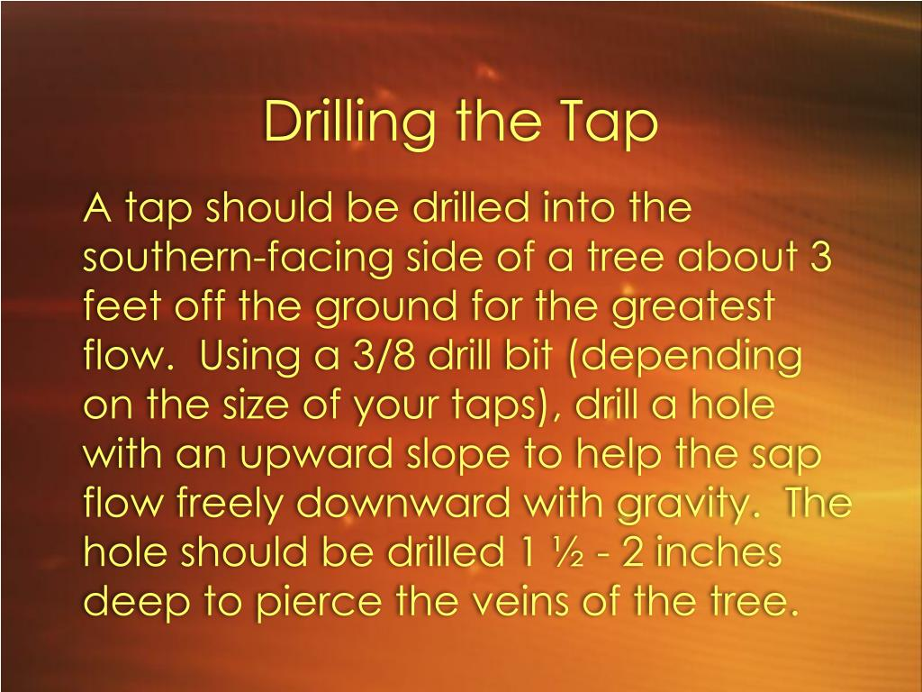 Drilling the Tap