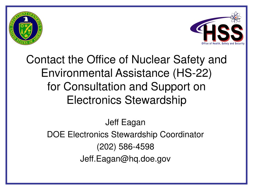Contact the Office of Nuclear Safety and Environmental Assistance (HS-22)