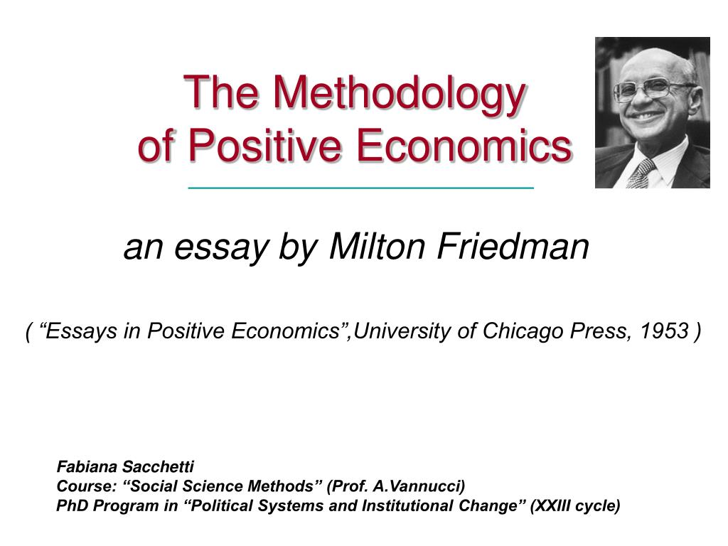 milton friedman 1953 essays in positive economics The following quotes are from the case for flexible exchange rates by milton friedman, published in friedman's essays in positive economics, university of.