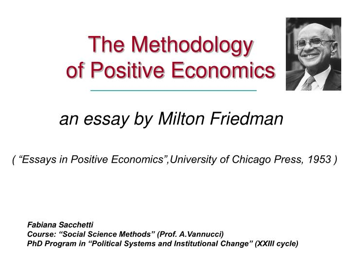 milton friedman essays in positive economics Capitalism and freedom, a critique of milton friedman uploaded so friedman argued for a value-fee economics which(essays in positive economics) would be a positive or natural capitalism and freedom, friedman raises the issue of an appropriate concept of liberty with a critique.
