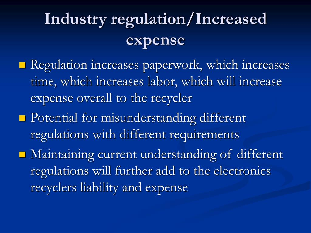 Industry regulation/Increased expense