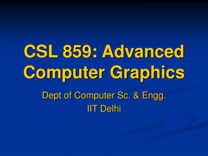 Csl 859 advanced computer graphics