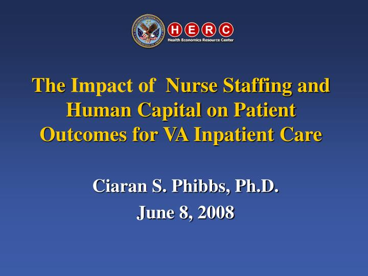 The impact of nurse staffing and human capital on patient outcomes for va inpatient care l.jpg