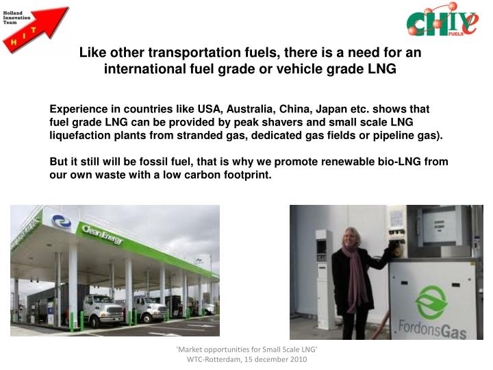 Like other transportation fuels, there is a need for an international fuel grade or vehicle grade LNG