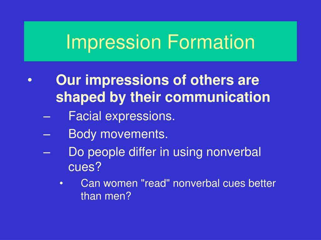impression formation Impression formation and stereotypes first impressions are considered very important it is very common to hear people talk about the importance of giving a good first impression because that very first moment in which people see or meet someone new, shows them the kind of person they are most likely to be.