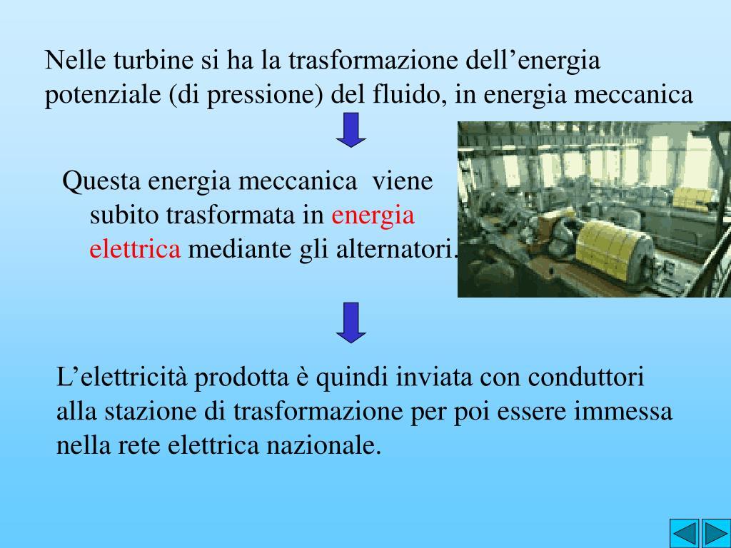 Nelle turbine si ha la trasformazione dell'energia potenziale (di pressione) del fluido, in energia meccanica