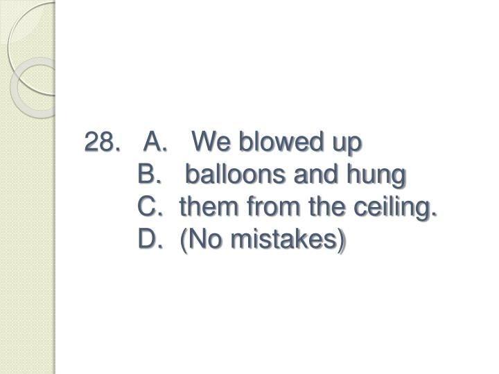 28.   A.   We blowed up