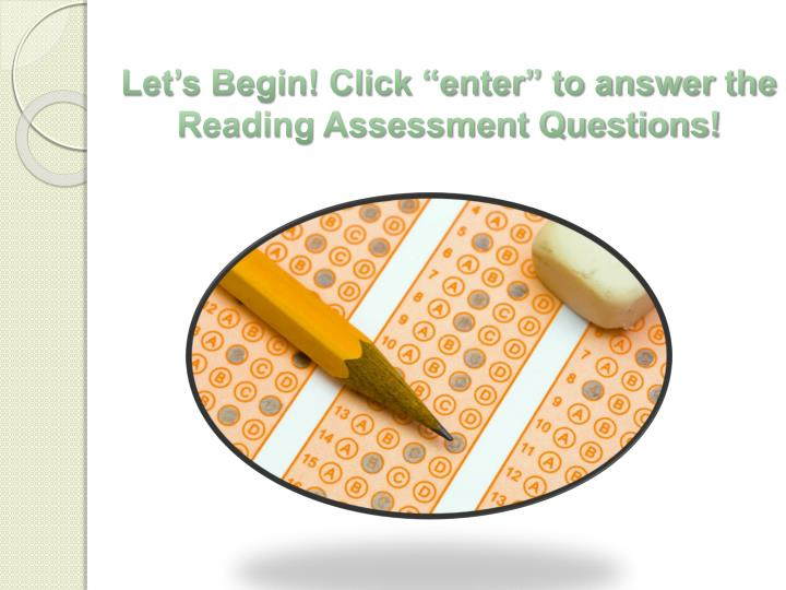 Let s begin click enter to answer the reading assessment questions