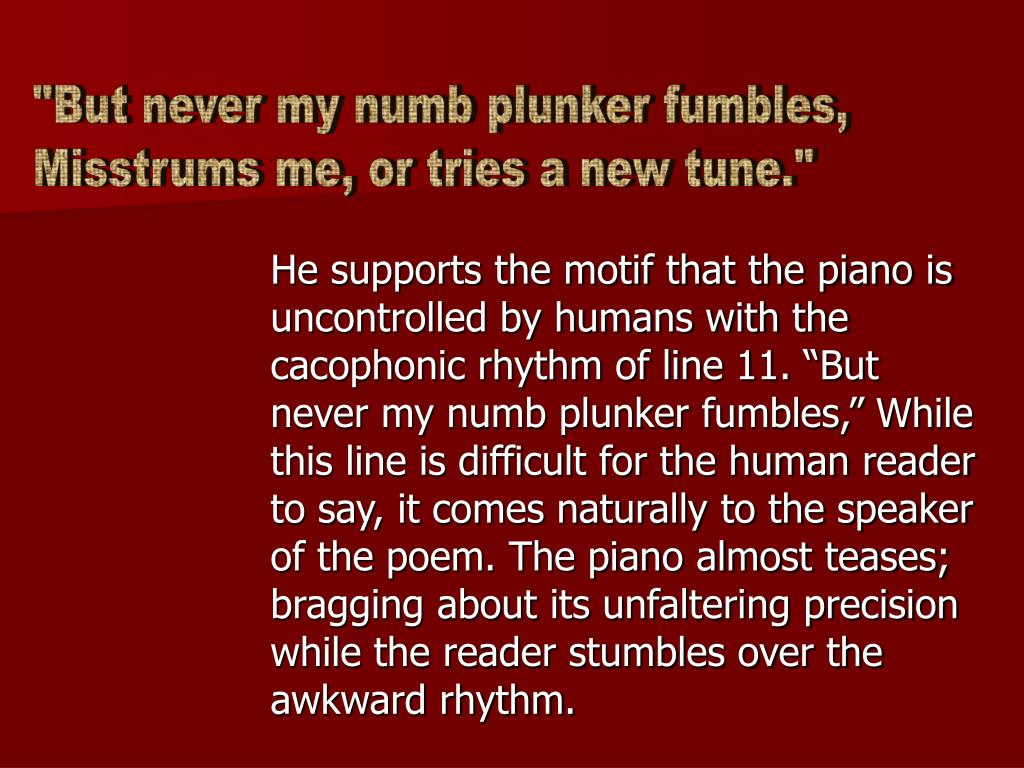 """But never my numb plunker fumbles,"