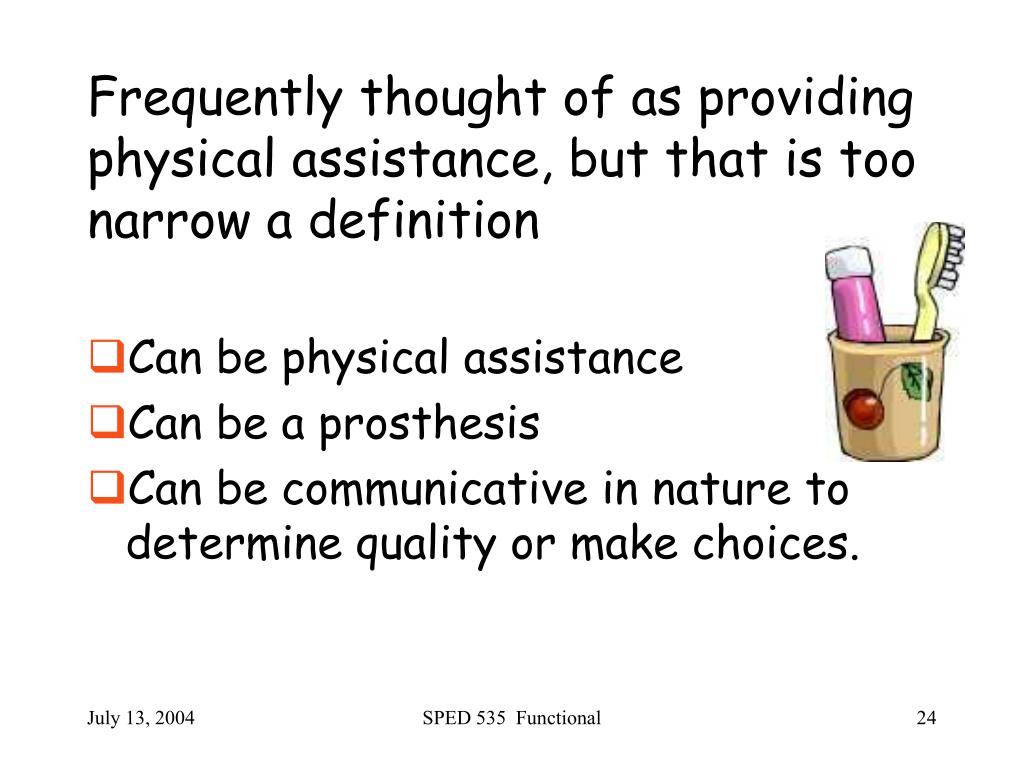 Frequently thought of as providing physical assistance, but that is too narrow a definition