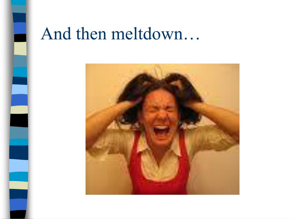 And then meltdown…