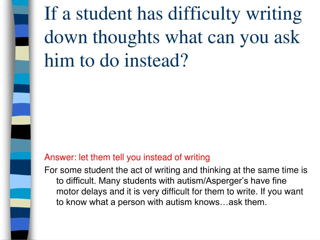 If a student has difficulty writing down thoughts what can you ask him to do instead?