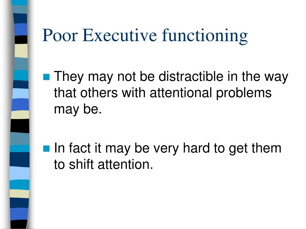 Poor Executive functioning