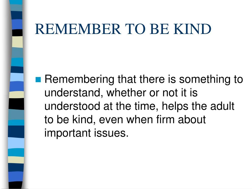 REMEMBER TO BE KIND