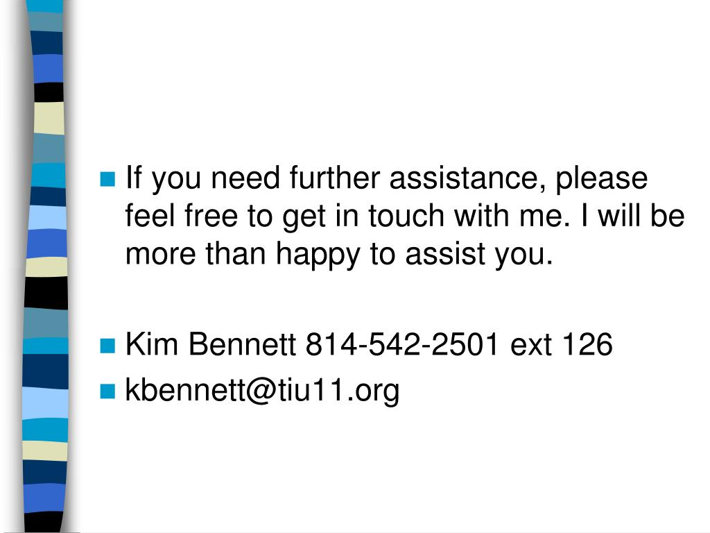 If you need further assistance, please feel free to get in touch with me. I will be more than happy to assist you.