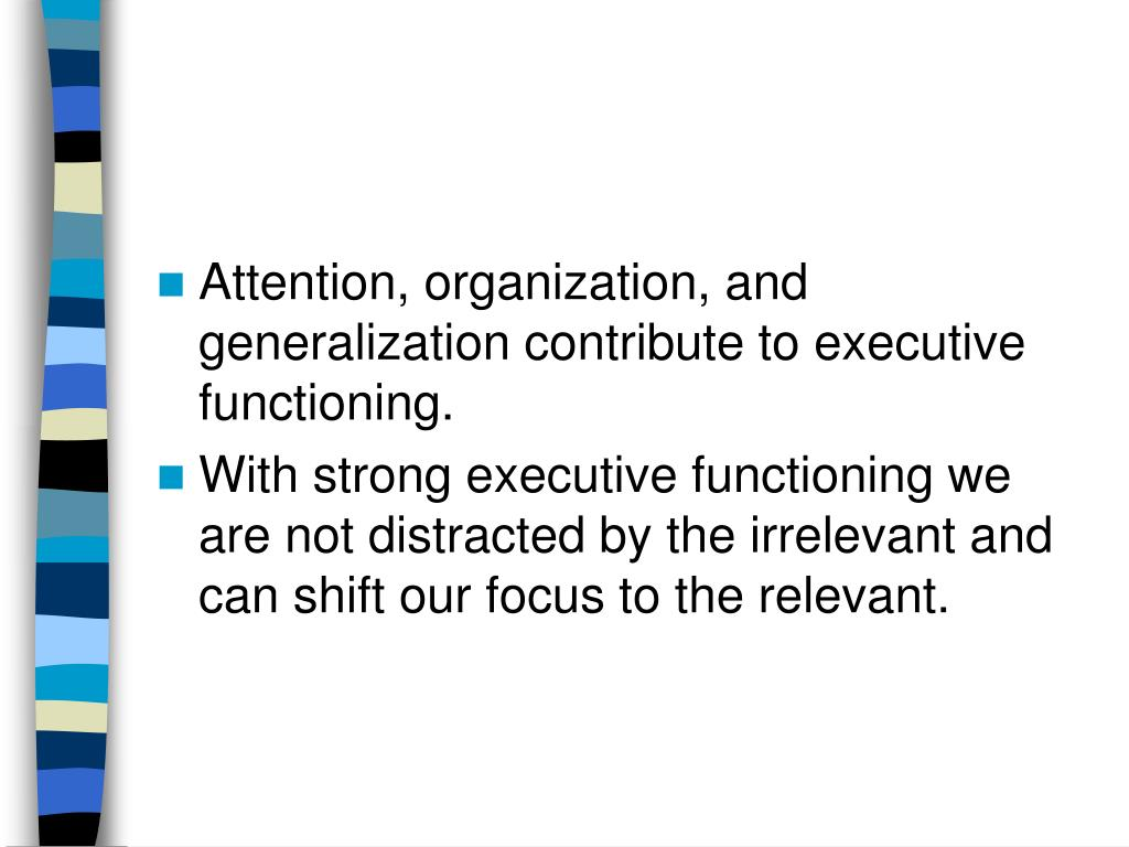 Attention, organization, and generalization contribute to executive functioning.