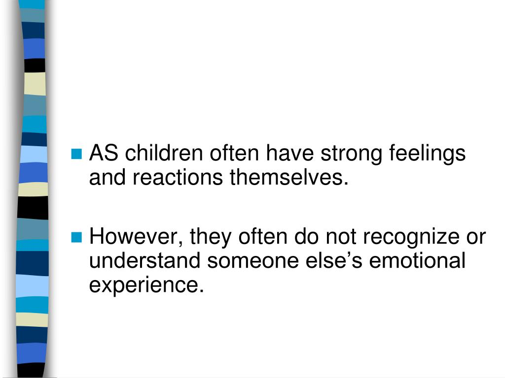 AS children often have strong feelings and reactions themselves.
