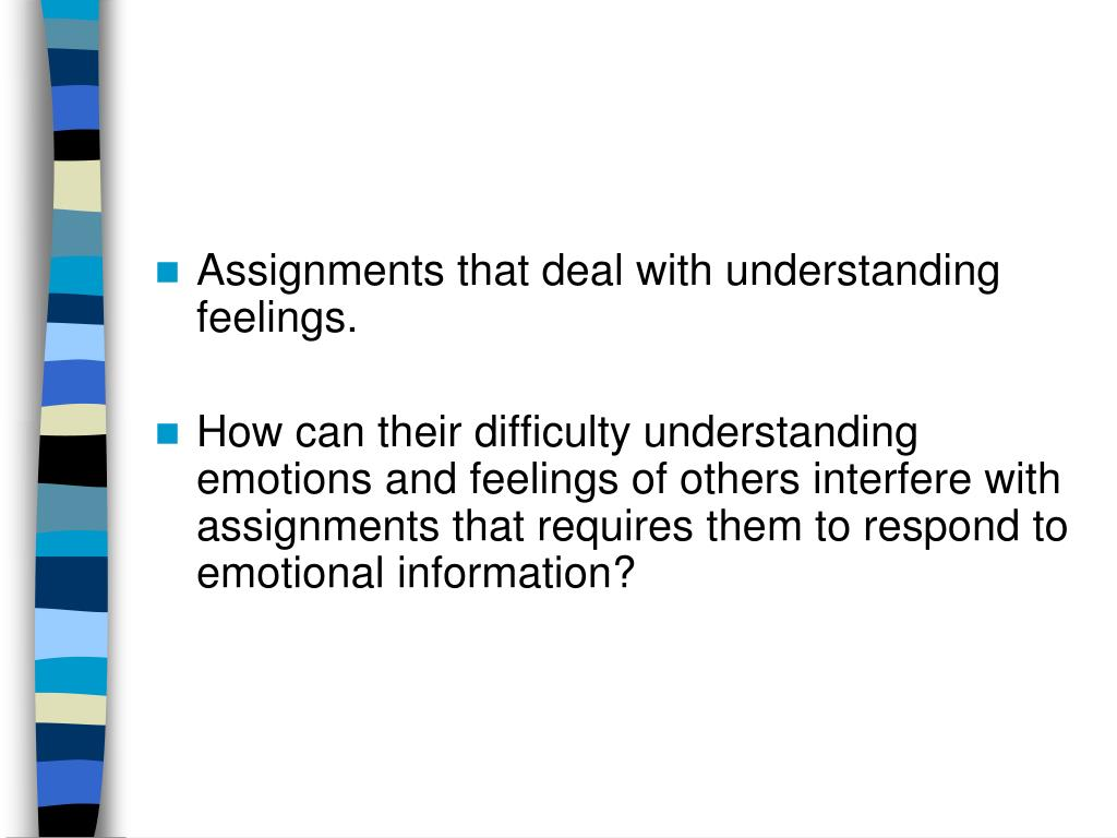 Assignments that deal with understanding feelings.