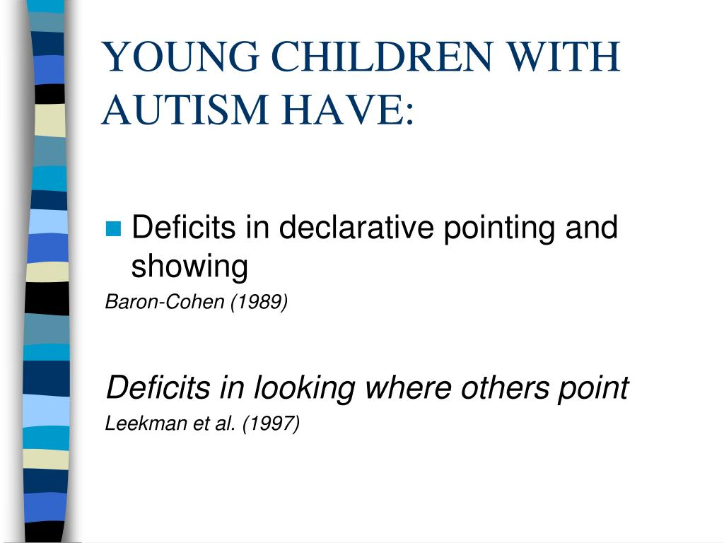 YOUNG CHILDREN WITH AUTISM HAVE: