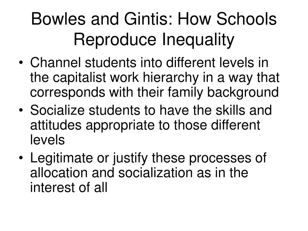 bowles and gintis education and inequality Samuel bowles and herbert gintis: from chapter 3 of schooling in capitalist america  but education is relatively powerless to correct economic inequality .