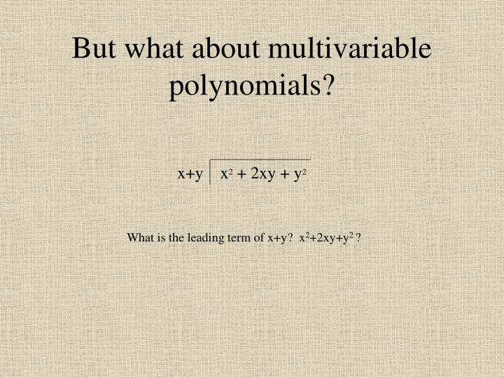 But what about multivariable polynomials
