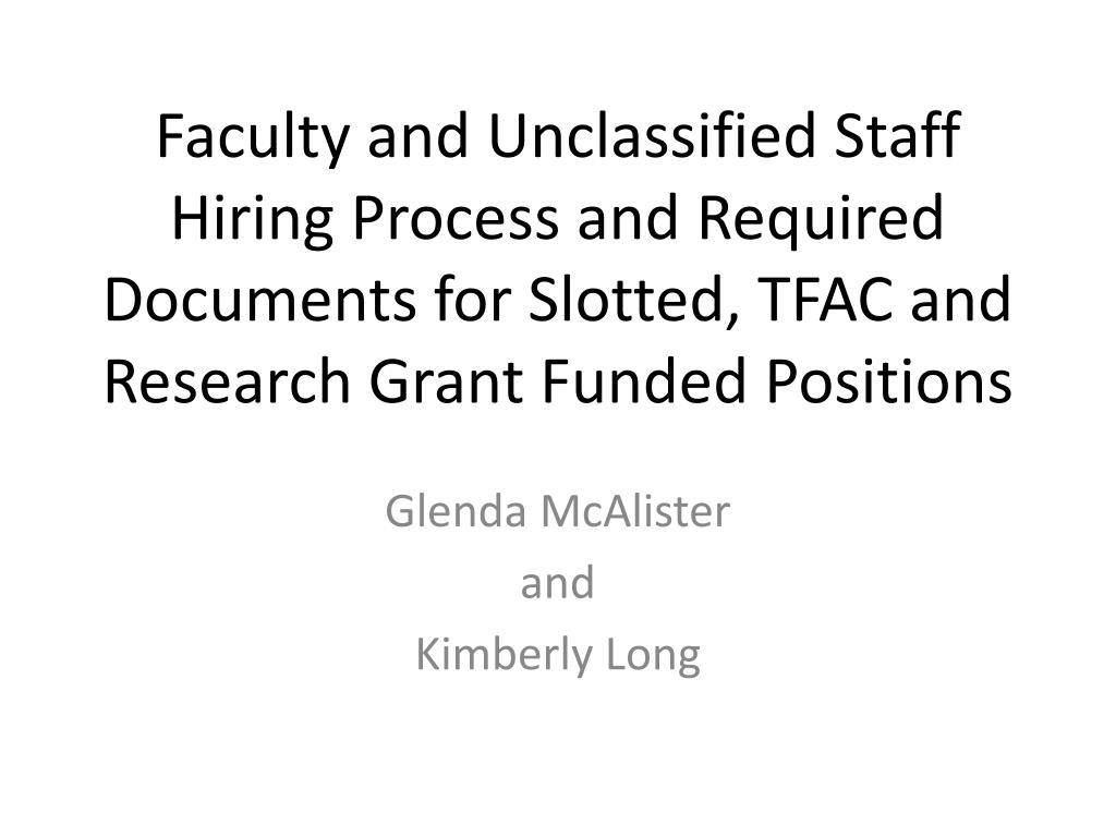 Faculty and Unclassified Staff Hiring Process and Required Documents for Slotted, TFAC and Research Grant Funded Positions