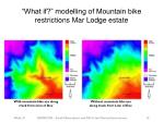 what if modelling of mountain bike restrictions mar lodge estate