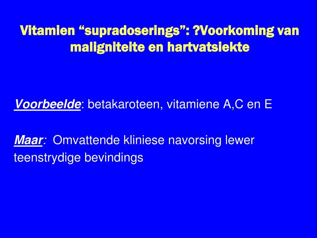 """Vitamien """"supradoserings"""": ?Voorkoming van maligniteite en"""