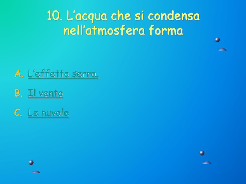 10. L'acqua che si condensa nell'atmosfera forma