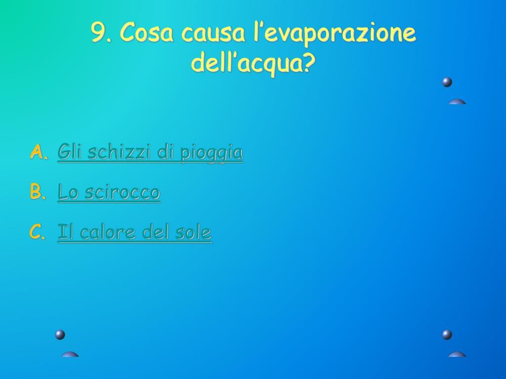 9. Cosa causa l'evaporazione dell'acqua?