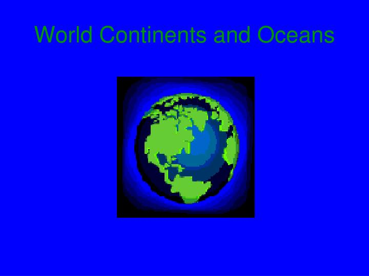 World Continents And Oceans on The Seven Continents Ppt Presentation