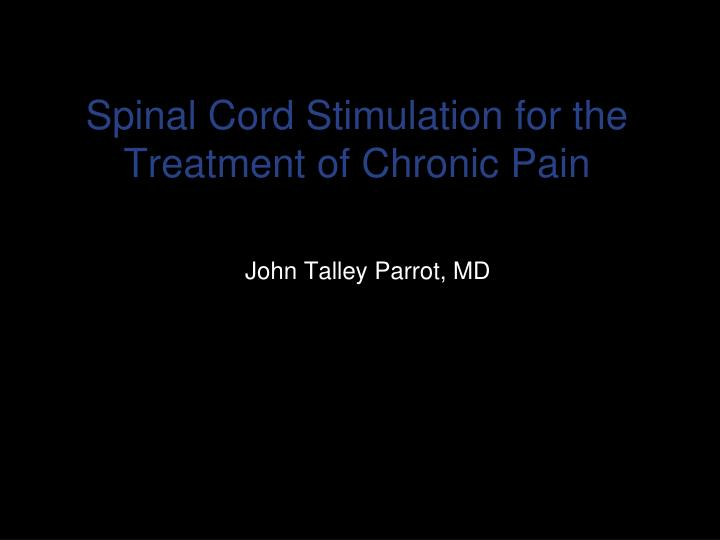 Spinal cord stimulation for the treatment of chronic pain l.jpg