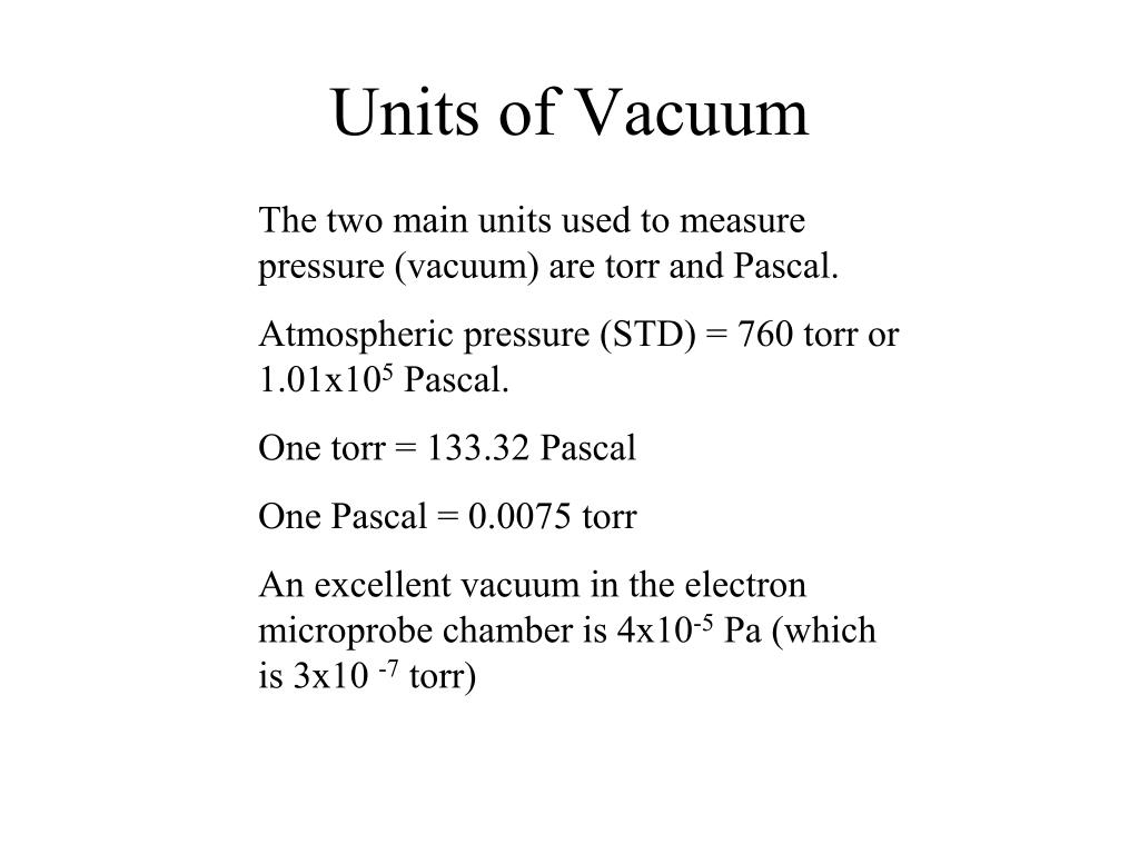 The two main units used to measure pressure (vacuum) are torr and Pascal.