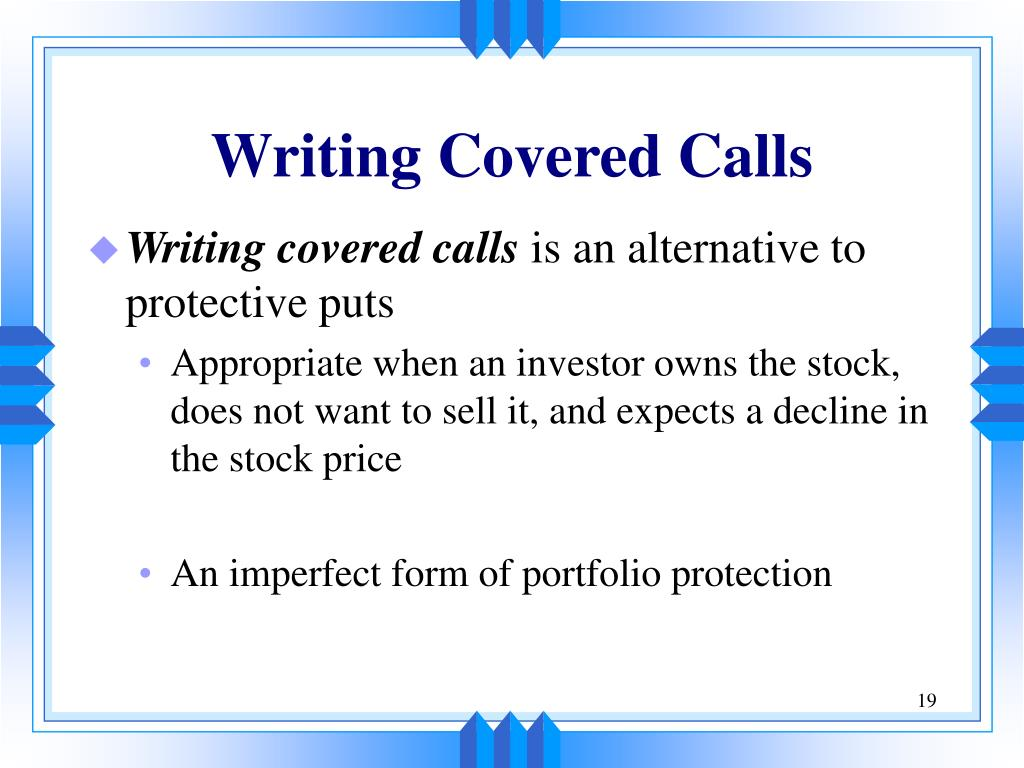 write covered calls Most investors buy stocks and hope they'll go up in price instead, why not generate cash flows of 8% or more from these holdings by selling covered calls.