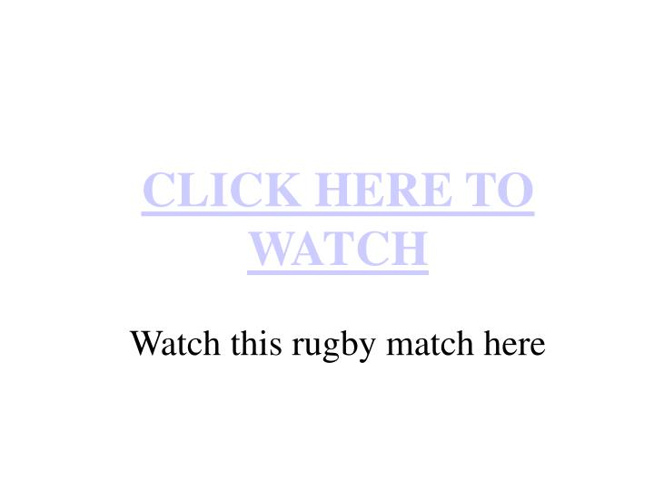 Click here to watch watch this rugby match here
