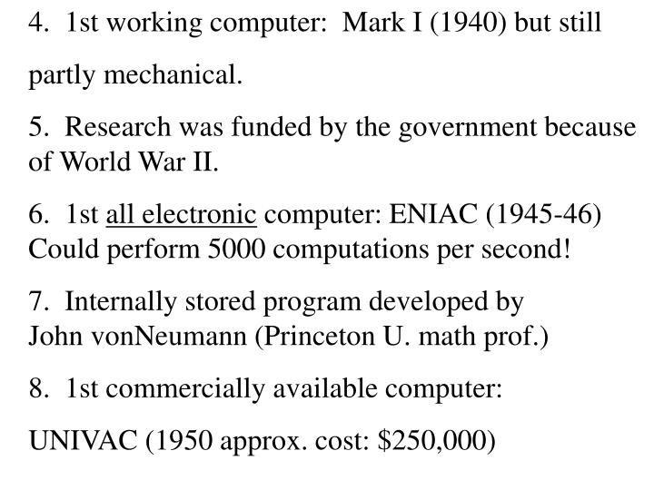 4.  1st working computer:  Mark I (1940) but still