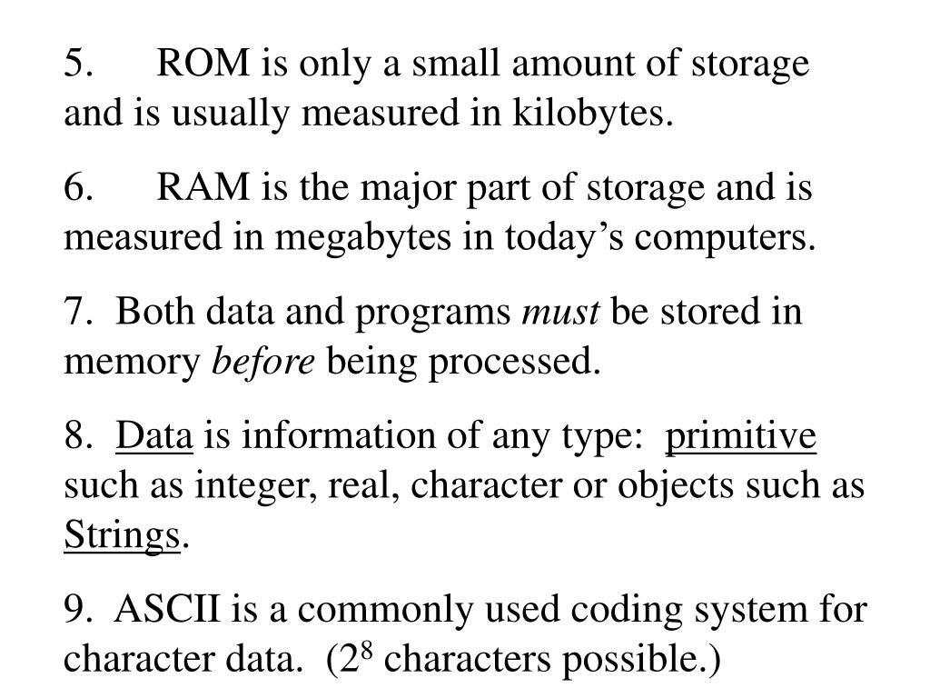 5.ROM is only a small amount of storage and is usually measured in kilobytes.