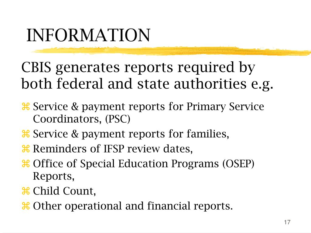 CBIS generates reports required by both federal and state authorities e.g.